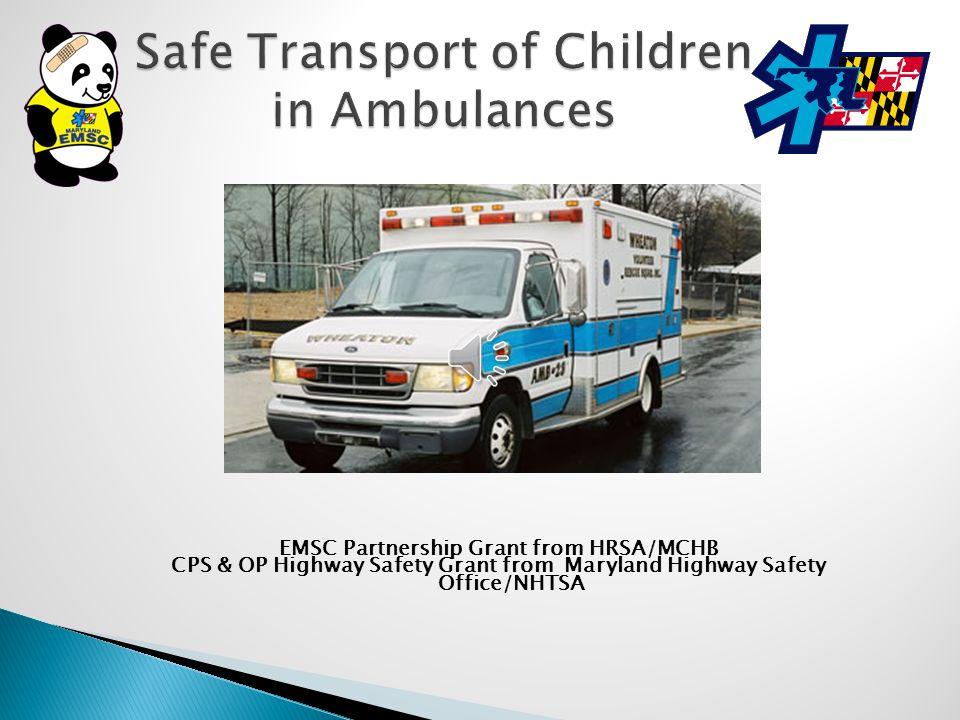 EMSC Partnership Grant from HRSA/MCHB CPS & OP Highway Safety Grant from Maryland Highway Safety Office/NHTSA