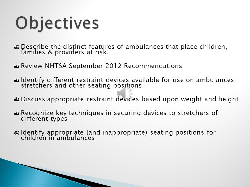 The Document Contains:  Glossary of terms  Background of project  Working group members  Description of the problem  Previous guidance regarding the transporting children safely in ground ambulances  Non-technical definition of a child  Note regarding operational safety issues related to transporting children safely in ground ambulances www.ems.gov