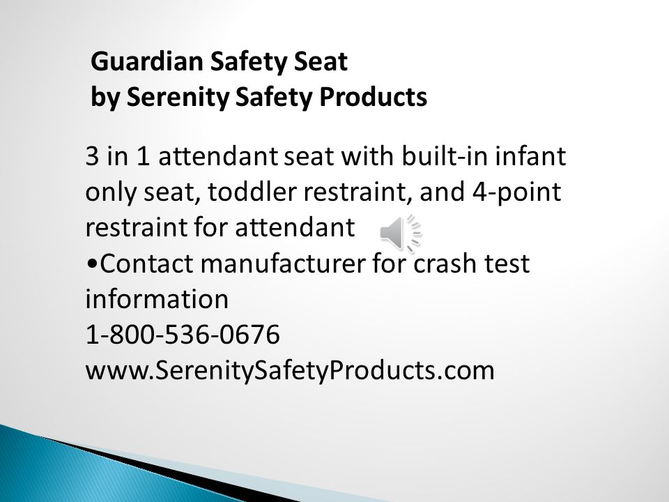 Guardian Safety Seat by Serenity Safety Products 3 in 1 attendant seat with built-in infant only seat, toddler restraint, and 4-point restraint for at