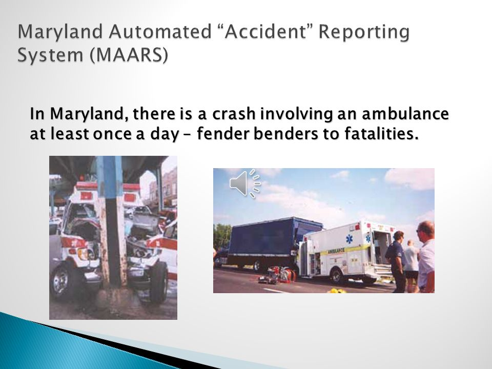 In Maryland, there is a crash involving an ambulance at least once a day – fender benders to fatalities.