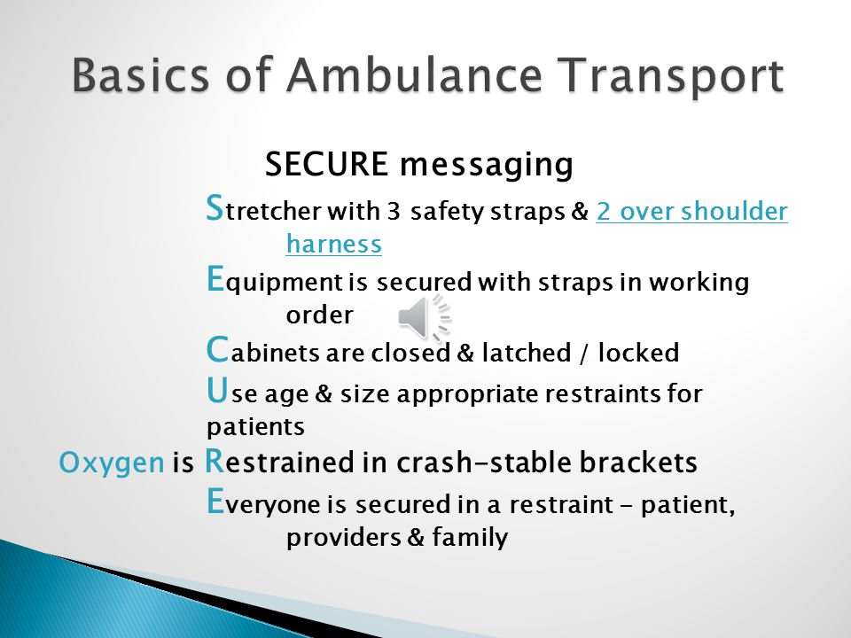 SECURE messaging S tretcher with 3 safety straps & 2 over shoulder harness E quipment is secured with straps in working order C abinets are closed & l