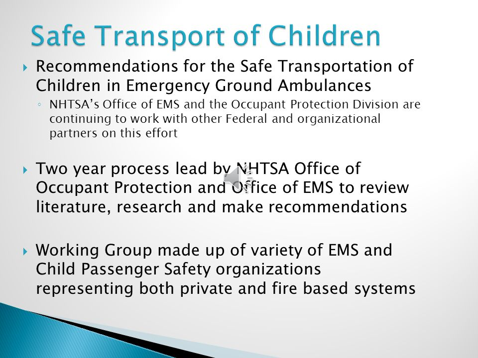  For a child who is uninjured/not ill  The Ideal ◦ Transport the child in a vehicle other than an emergency ground ambulance using a size-appropriate child restraint system that complies with FMVSS No.