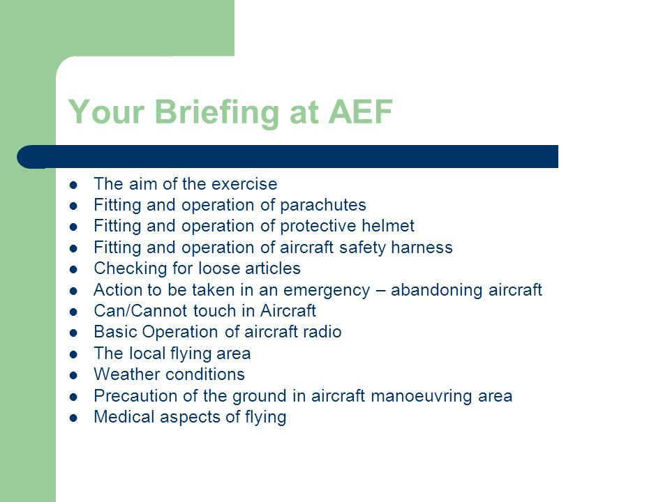 Your Briefing at AEF The aim of the exercise Fitting and operation of parachutes Fitting and operation of protective helmet Fitting and operation of a