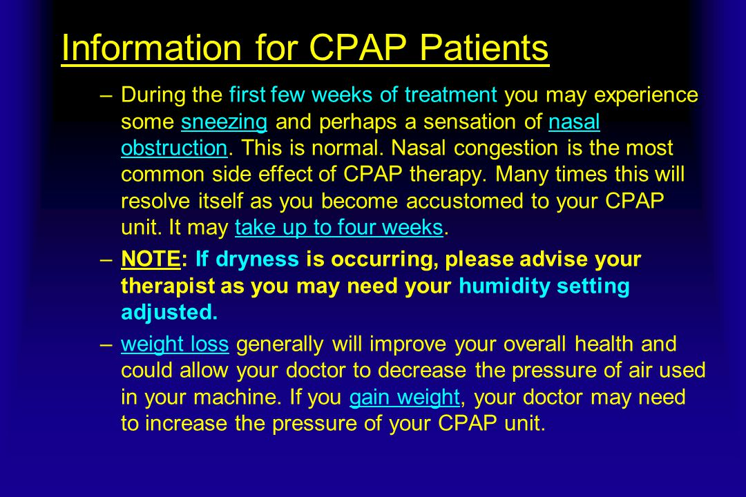 Information for CPAP Patients –During the first few weeks of treatment you may experience some sneezing and perhaps a sensation of nasal obstruction.