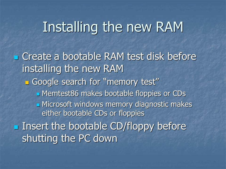 Installing the new RAM Create a bootable RAM test disk before installing the new RAM Create a bootable RAM test disk before installing the new RAM Goo
