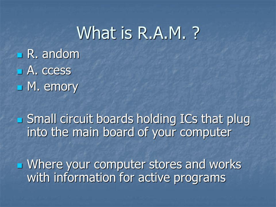 What is R.A.M. R. andom R. andom A. ccess A. ccess M.