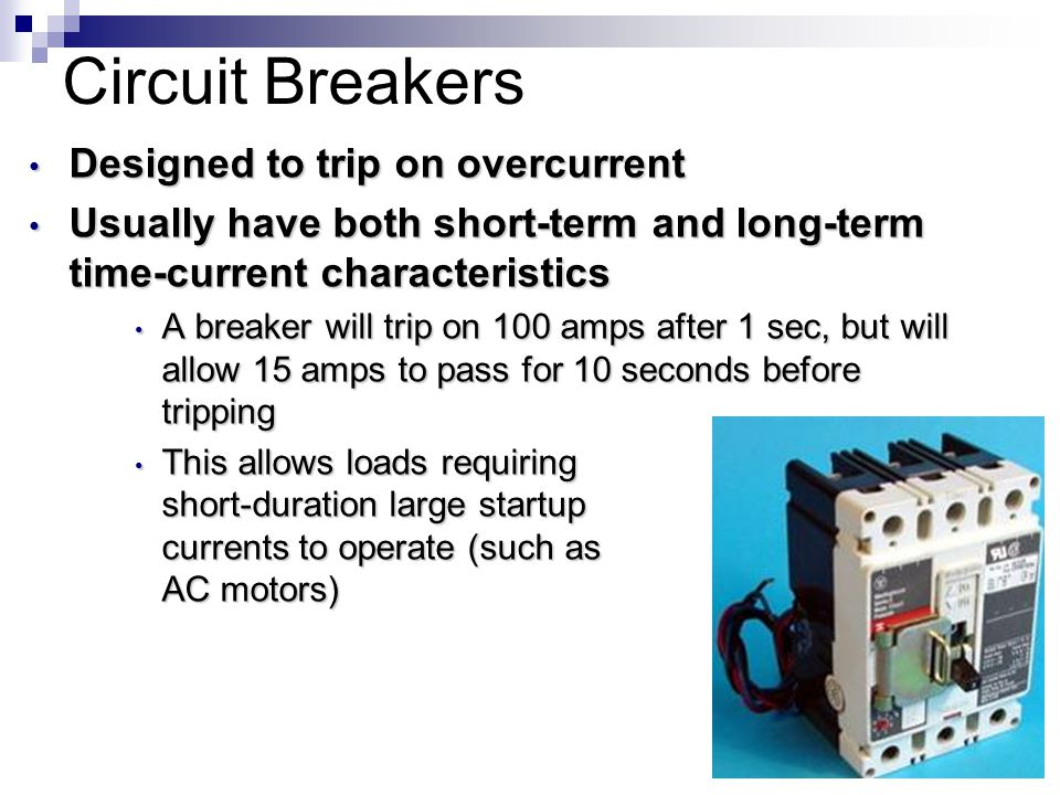 Circuit Breakers Designed to trip on overcurrent Designed to trip on overcurrent Usually have both short-term and long-term time-current characteristi
