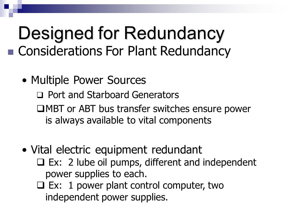 Designed for Redundancy Considerations For Plant Redundancy Multiple Power Sources  Port and Starboard Generators  MBT or ABT bus transfer switches
