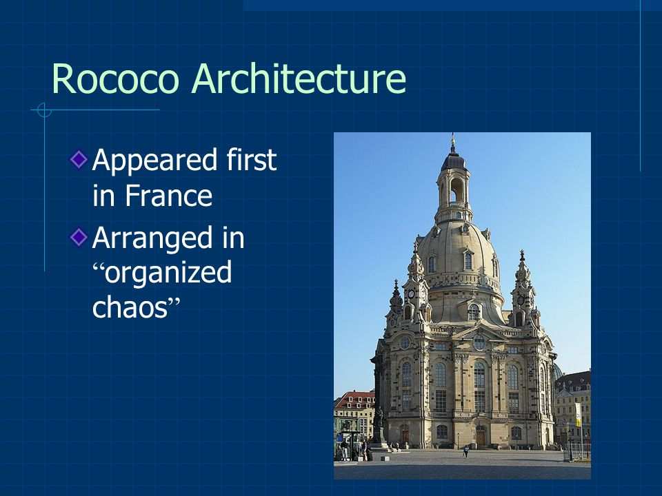 Rococo Architecture Appeared first in France Arranged in organized chaos