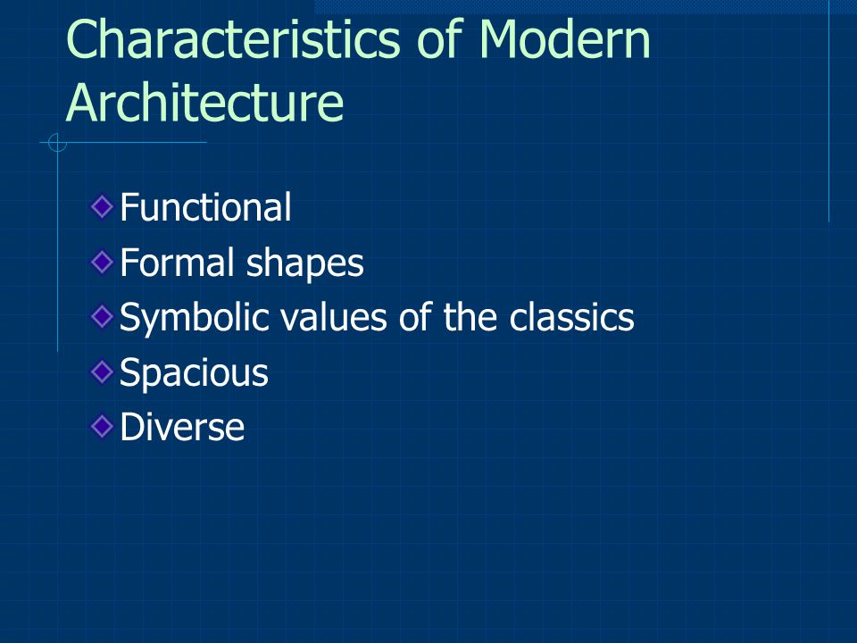 Characteristics of Modern Architecture Functional Formal shapes Symbolic values of the classics Spacious Diverse
