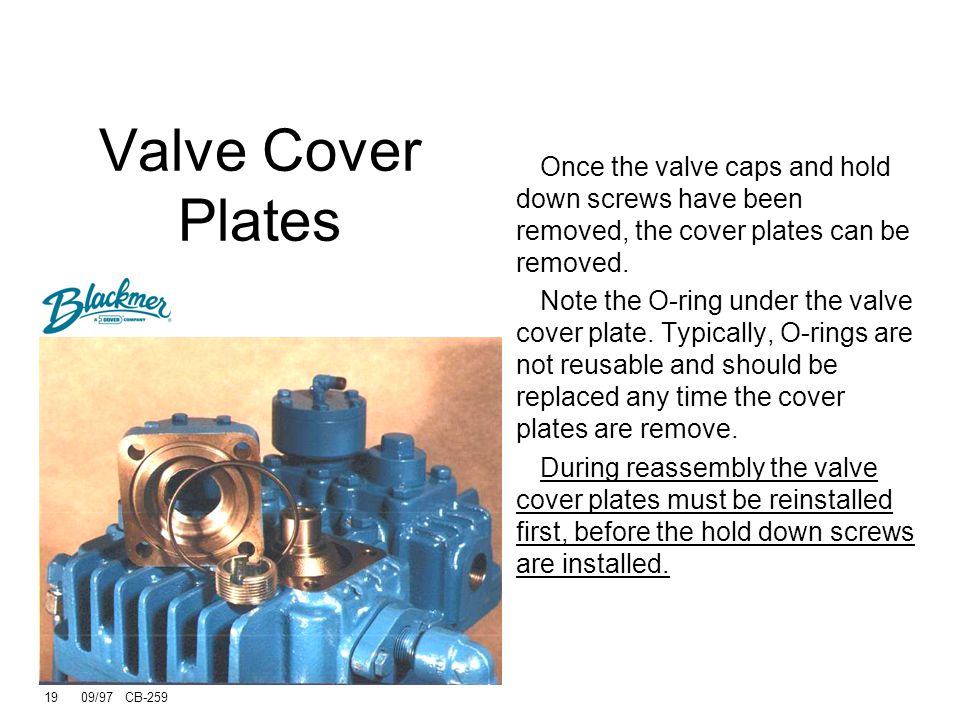 18 09/97 CB-259 Valve Cover Plates Replace O-rings Reassemble covers before installing the hold down screws