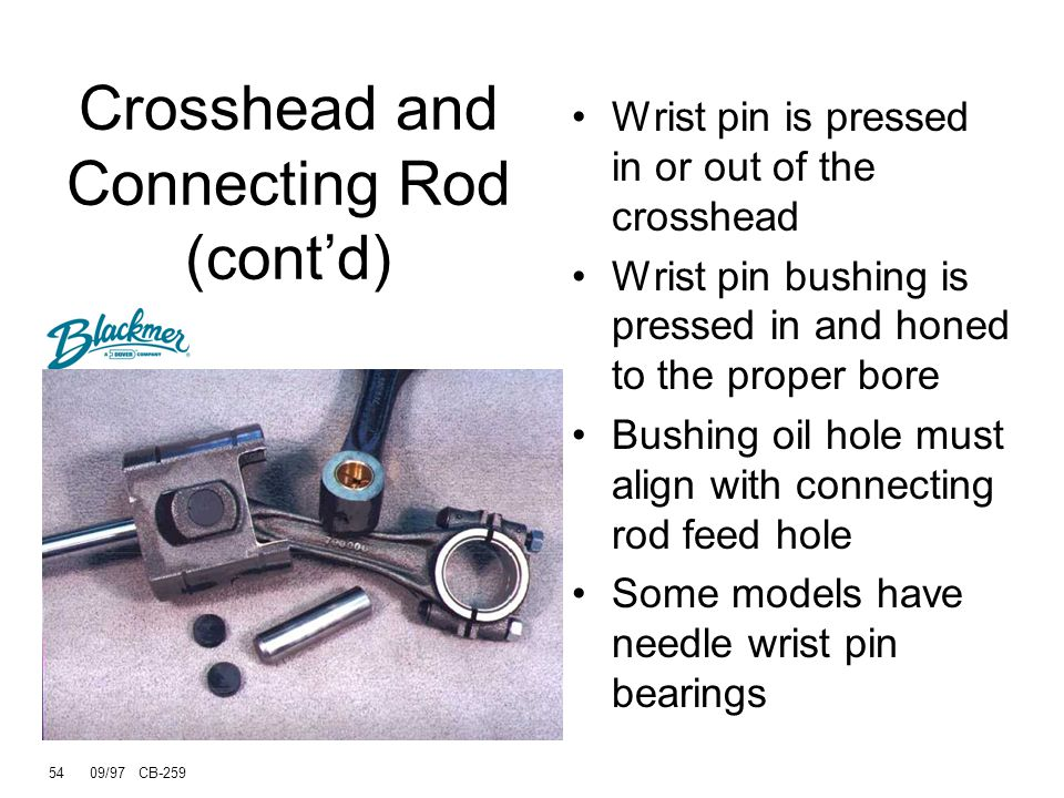 53 09/97 CB-259 The connecting rod and crosshead assembly are separated by removing the wrist pin in a bench press.