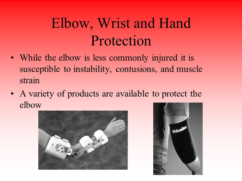 Elbow, Wrist and Hand Protection While the elbow is less commonly injured it is susceptible to instability, contusions, and muscle strain A variety of products are available to protect the elbow