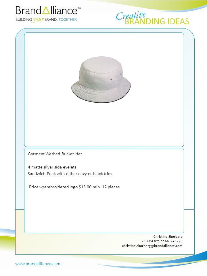 IDEA #6 www.brandalliance.com Christine Skorberg Ph: 604.821.1166 ext.223 christine.skorberg@brandalliance.com Garment Washed Bucket Hat 4 matte silve