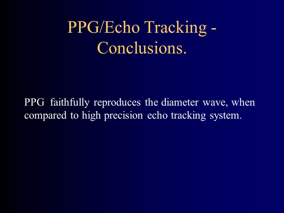 PPG/Echo Tracking - Conclusions. PPG faithfully reproduces the diameter wave, when compared to high precision echo tracking system.
