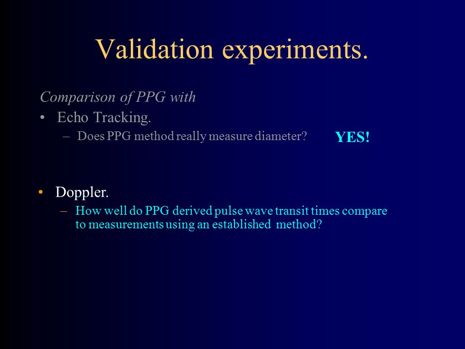 Validation experiments. Comparison of PPG with Echo Tracking. –Does PPG method really measure diameter? Doppler. –How well do PPG derived pulse wave t
