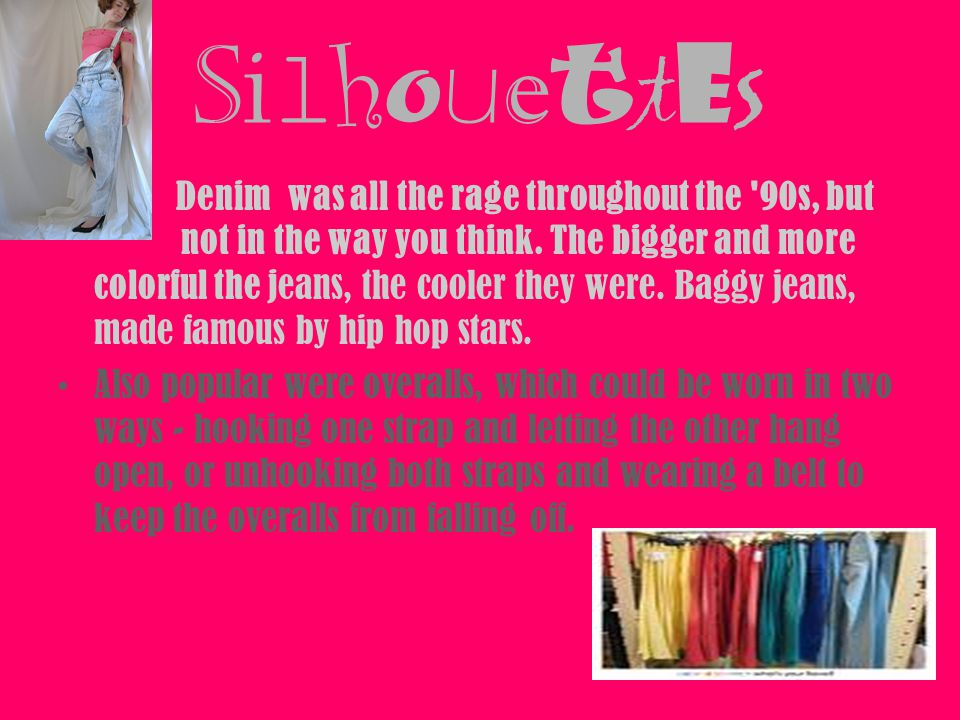 SilhouettesSilhouettes Denim was all the rage throughout the '90s, but not in the way you think. The bigger and more colorful the jeans, the cooler th