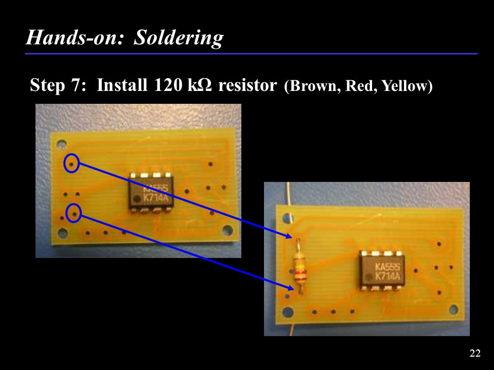 Step 7: Install 120 kΩ resistor (Brown, Red, Yellow) Hands-on: Soldering 22