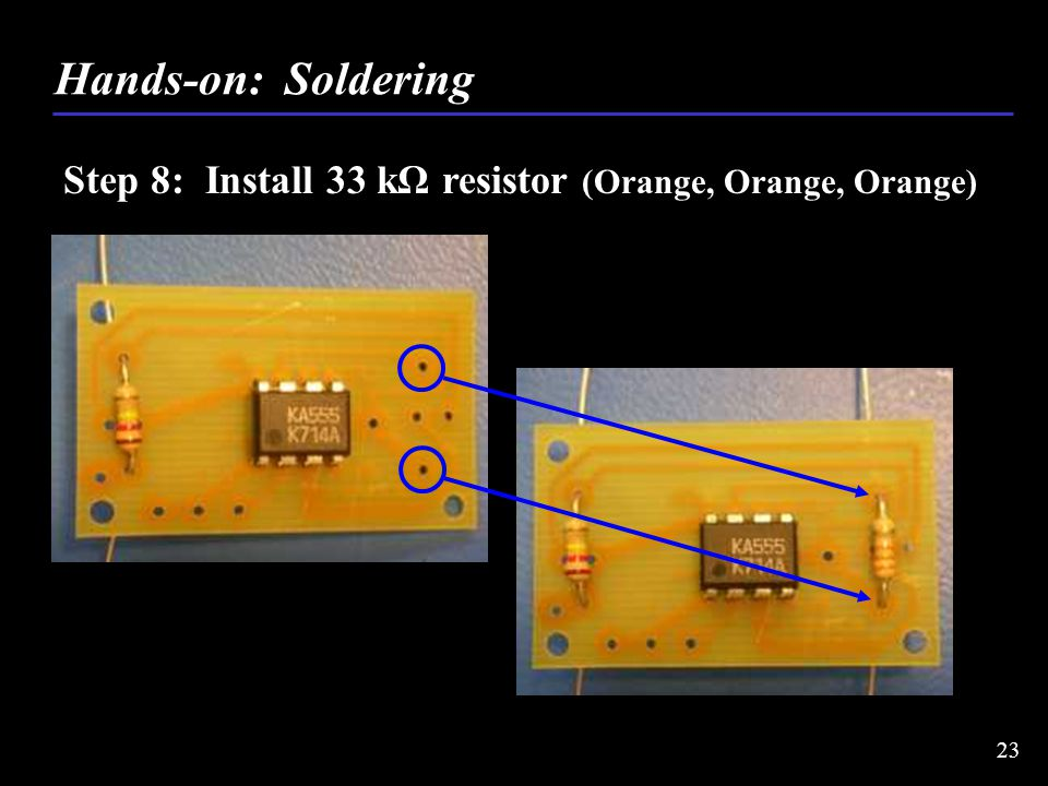 Step 8: Install 33 kΩ resistor (Orange, Orange, Orange) Hands-on: Soldering 23