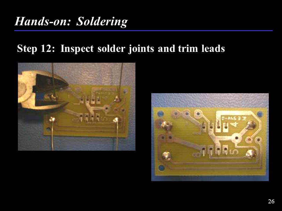 Step 12: Inspect solder joints and trim leads Hands-on: Soldering 26