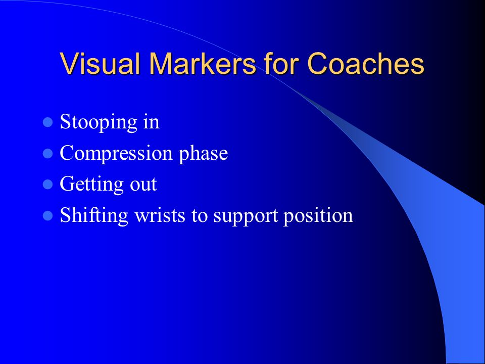 Visual Markers for Coaches Stooping in Compression phase Getting out Shifting wrists to support position