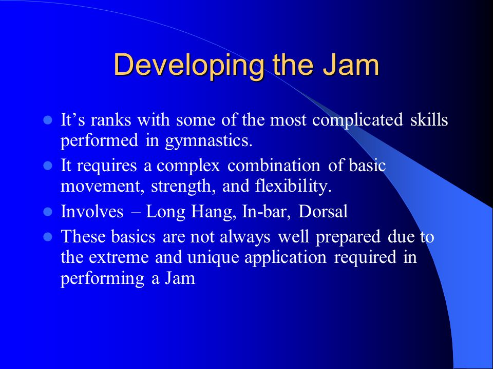Developing the Jam It's ranks with some of the most complicated skills performed in gymnastics.