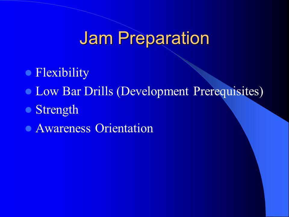 Jam Preparation Flexibility Low Bar Drills (Development Prerequisites) Strength Awareness Orientation