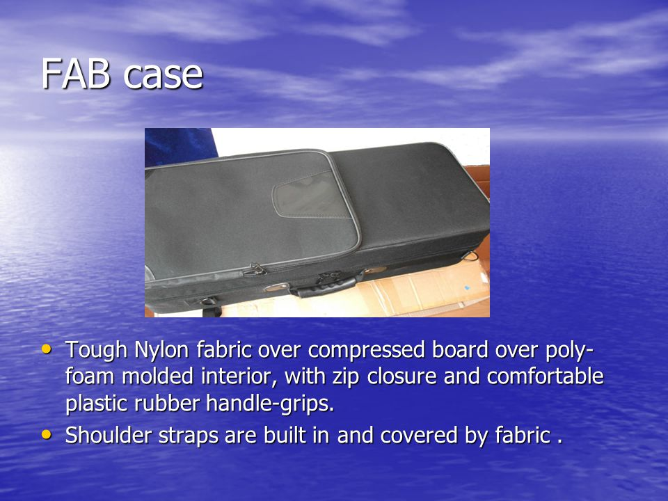 FAB case Tough Nylon fabric over compressed board over poly- foam molded interior, with zip closure and comfortable plastic rubber handle-grips.