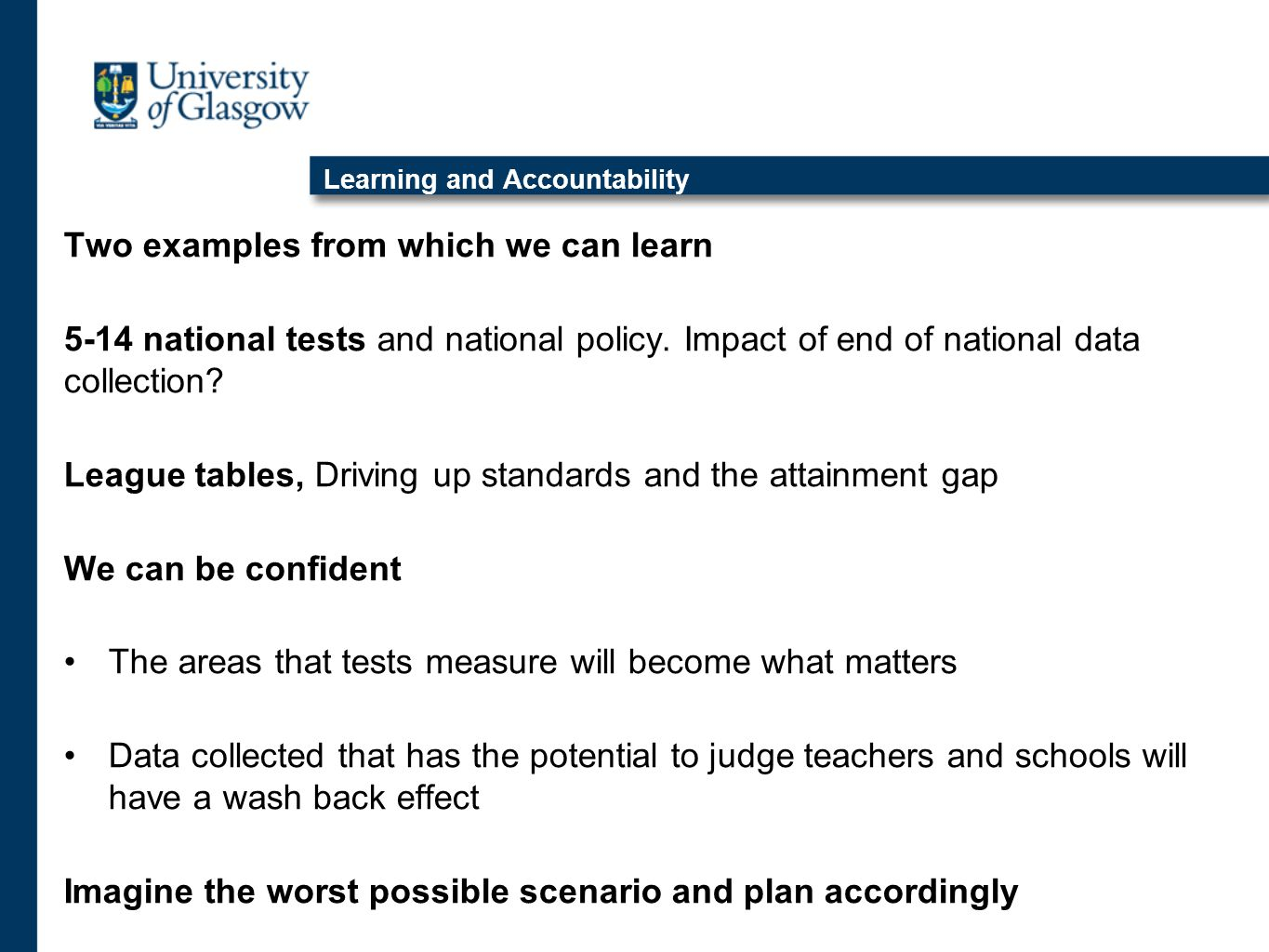 Learning and Accountability Two examples from which we can learn 5-14 national tests and national policy.