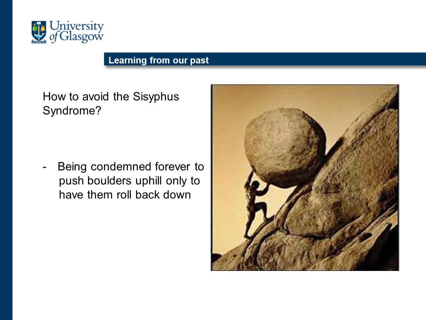 Learning from our past How to avoid the Sisyphus Syndrome.
