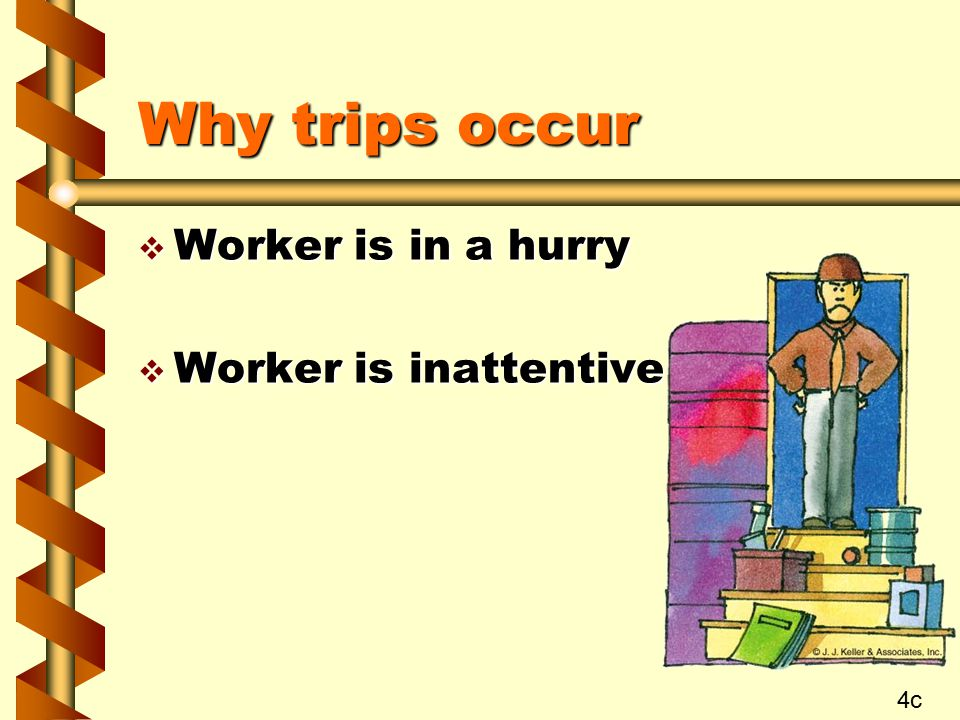 Why trips occur v Worker is in a hurry v Worker is inattentive 4c