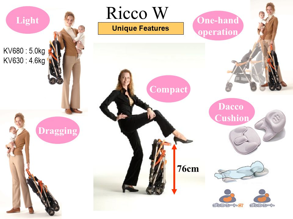 Compact 76cm Light KV680 : 5.0kg KV630 : 4.6kg One-hand operation Dacco Cushion Dragging Ricco W Unique Features