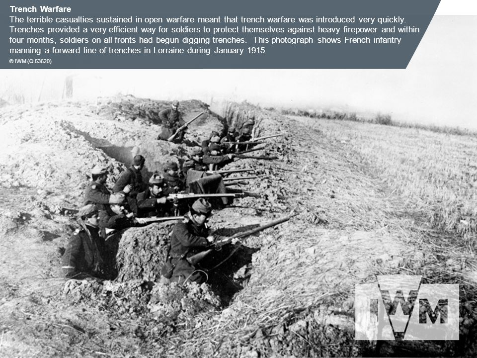 Trench Warfare The terrible casualties sustained in open warfare meant that trench warfare was introduced very quickly.