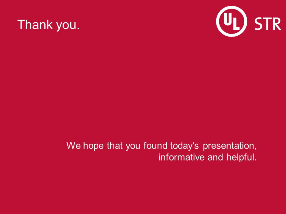 Thank you. We hope that you found today's presentation, informative and helpful.
