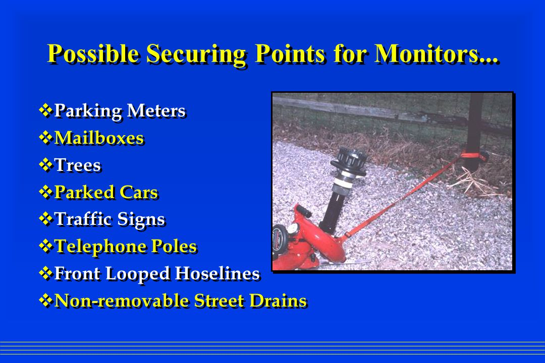 Possible Securing Points for Monitors...  Parking Meters  Mailboxes  Trees  Parked Cars  Traffic Signs  Telephone Poles  Front Looped Hoselines