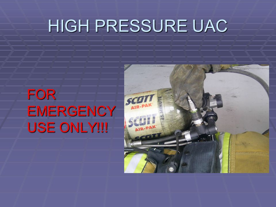 HIGH PRESSURE UAC FOR EMERGENCY USE ONLY!!!