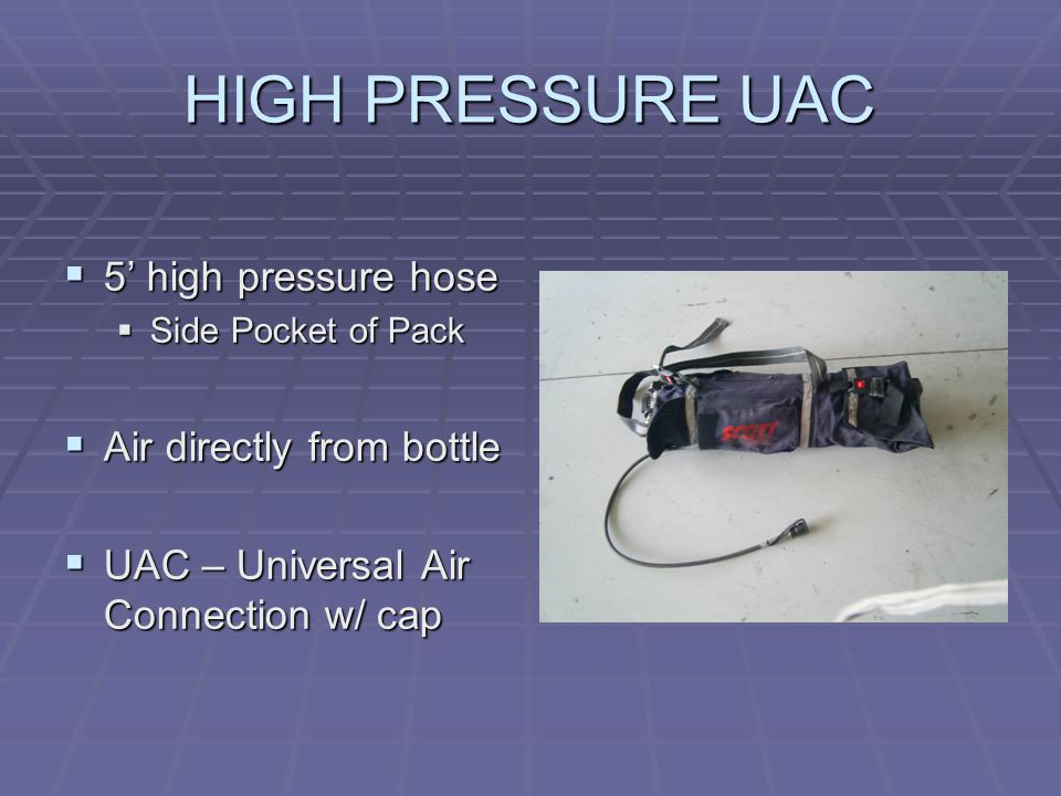 HIGH PRESSURE UAC  5' high pressure hose  Side Pocket of Pack  Air directly from bottle  UAC – Universal Air Connection w/ cap