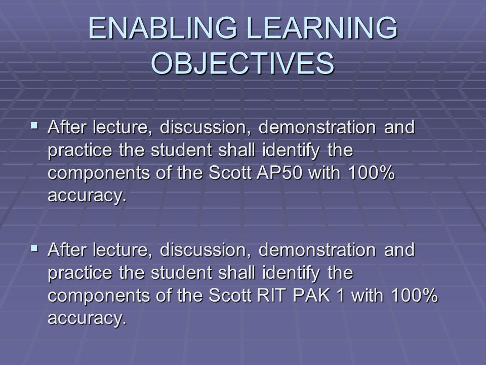 ENABLING LEARNING OBJECTIVES  After lecture, discussion, demonstration and practice the student shall identify the components of the Scott AP50 with 100% accuracy.