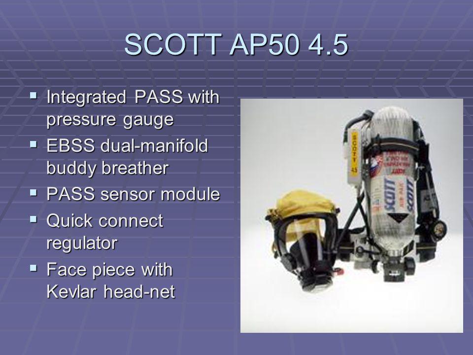 SCOTT AP50 4.5  Integrated PASS with pressure gauge  EBSS dual-manifold buddy breather  PASS sensor module  Quick connect regulator  Face piece w