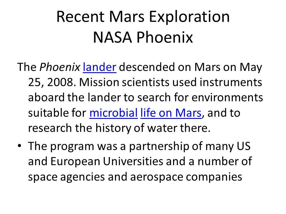 Recent Mars Exploration NASA Phoenix The Phoenix lander descended on Mars on May 25, 2008.