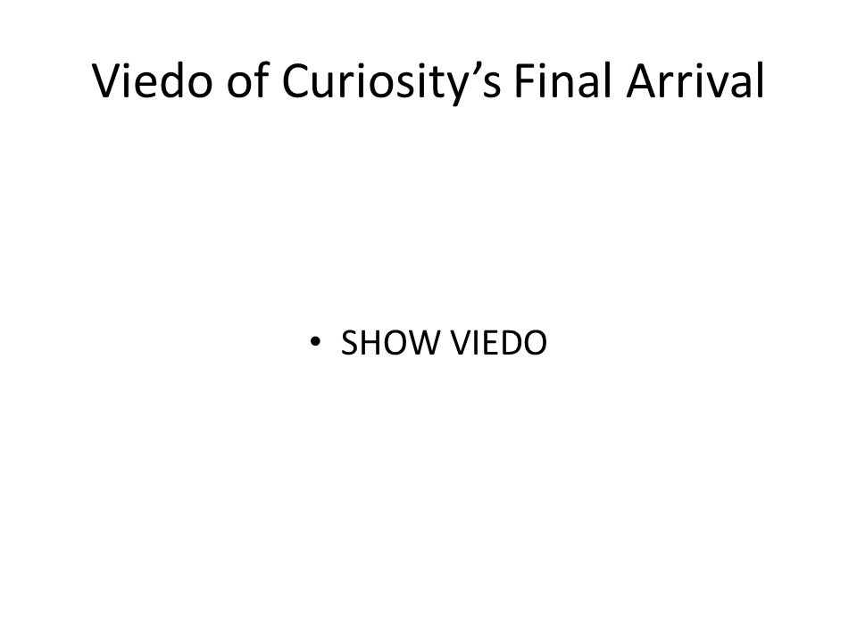 Viedo of Curiosity's Final Arrival SHOW VIEDO