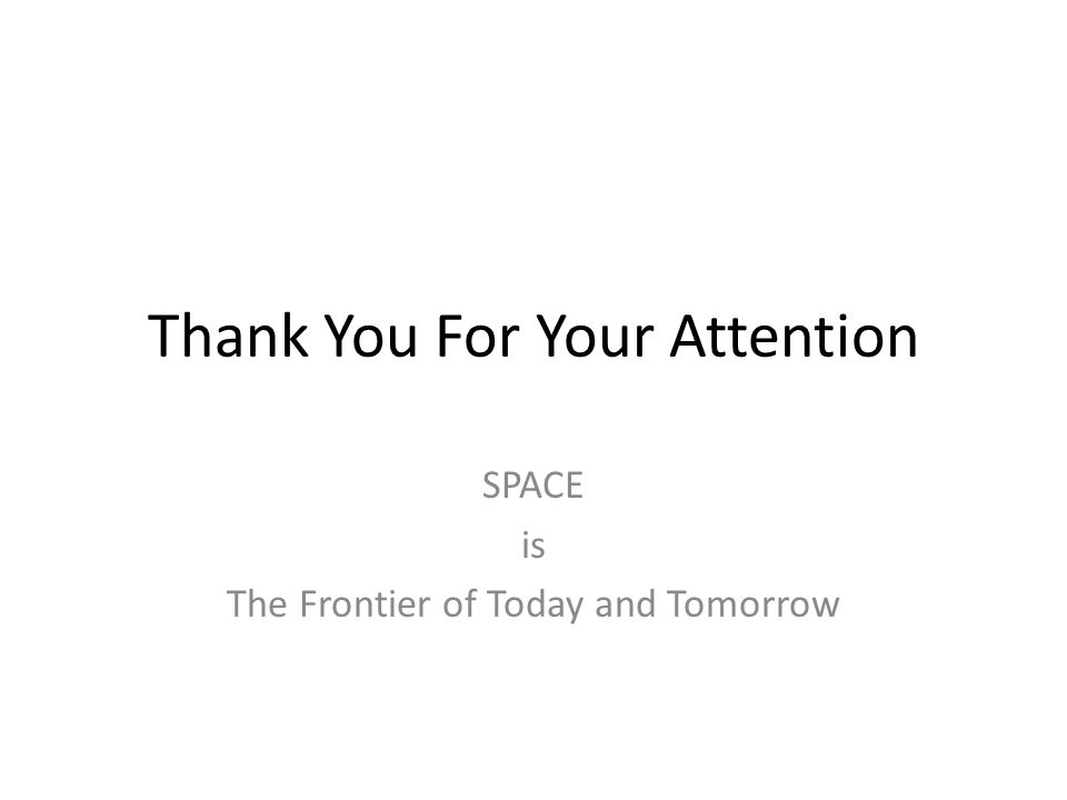 Thank You For Your Attention SPACE is The Frontier of Today and Tomorrow
