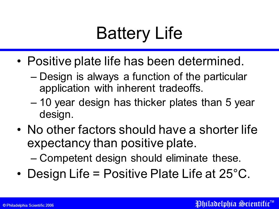 © Philadelphia Scientific 2006 Battery Life Positive plate life has been determined.
