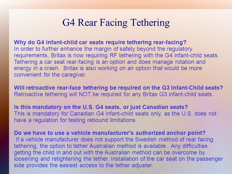 G4 Rear Facing Tethering Why do G4 infant-child car seats require tethering rear-facing.