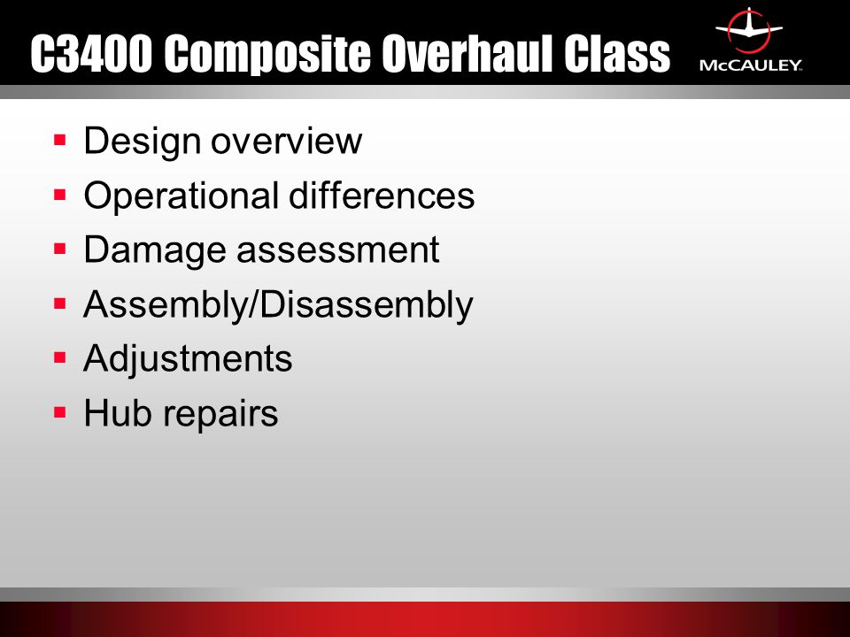 C3400 Composite Overhaul Class  Design overview  Operational differences  Damage assessment  Assembly/Disassembly  Adjustments  Hub repairs