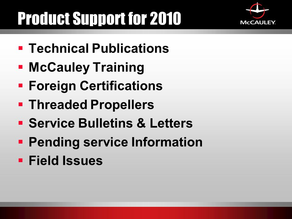 Product Support for 2010  Technical Publications  McCauley Training  Foreign Certifications  Threaded Propellers  Service Bulletins & Letters  Pending service Information  Field Issues