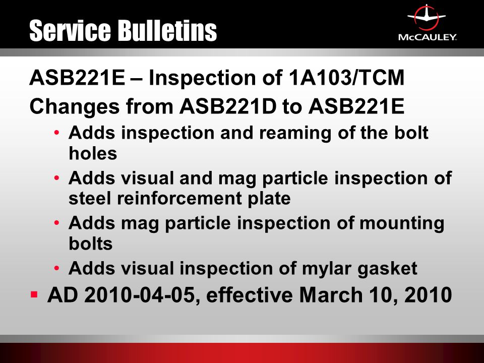 Service Bulletins ASB221E – Inspection of 1A103/TCM Changes from ASB221D to ASB221E Adds inspection and reaming of the bolt holes Adds visual and mag
