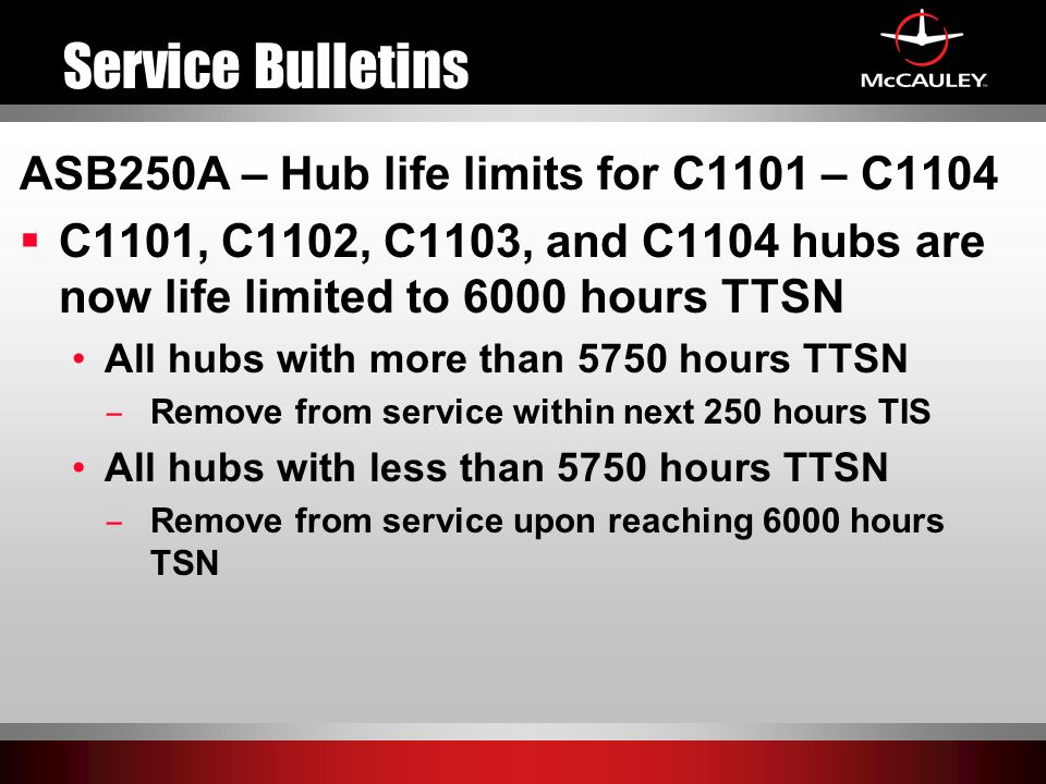 Service Bulletins ASB250A – Hub life limits for C1101 – C1104  C1101, C1102, C1103, and C1104 hubs are now life limited to 6000 hours TTSN All hubs w