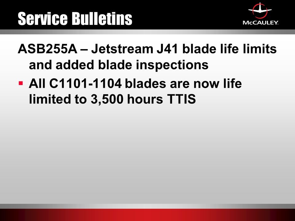 Service Bulletins ASB255A – Jetstream J41 blade life limits and added blade inspections  All C1101-1104 blades are now life limited to 3,500 hours TT