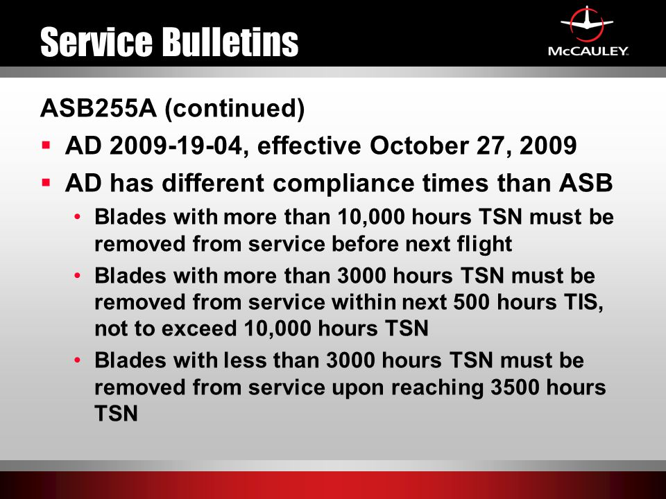 Service Bulletins ASB255A (continued)  AD 2009-19-04, effective October 27, 2009  AD has different compliance times than ASB Blades with more than 1